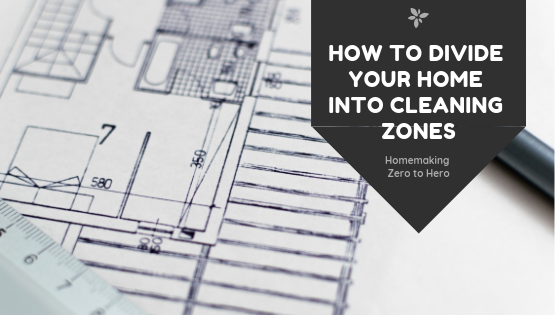 How to divide your home into Cleaning Zones [Week 4]
