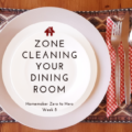 Dining Room Zone Cleaning Week 8 | AuthenticallyAsh.com
