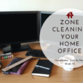 Zone Cleaning Your Home Office - Week 10 (1)
