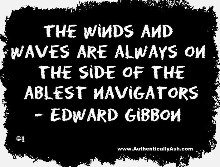 Navigate your way through life, Edward Gibbon Quote | AuthenticallyAsh.com